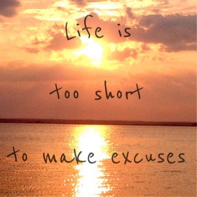 62534-Life-Is-Too-Short-To-Make-Excuses