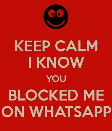 keep-calm-i-know-you-blocked-me-on-whatsapp